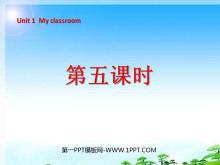 《Unit1 My classroom》第五课时PPT课件