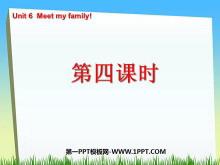 《Unit6 Meet my family!》第四课时PPT课件