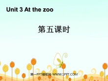 《At the zoo》第五课时PPT课件