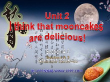 《I think that mooncakes are delicious!》PPT课件3