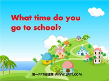 《What time do you go to school?》PPT课件5
