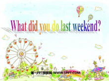 《What did you do last weekend?》PPT�n件