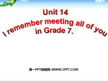 《I remember meeting all of you in Grade 7》PPT课件