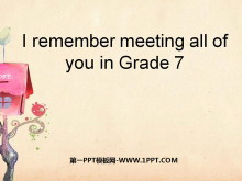 《I remember meeting all of you in Grade 7》PPT课件7