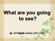 《What are you going to see?》PPT�n件