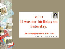《It was my birthday on Saturday》PPT课件2