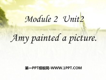 《Amy painted a picture》PPT课件3