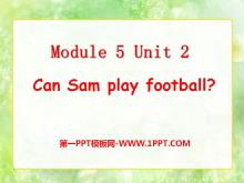 《Can Sam play football?》PPT课件