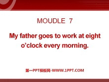 《My father goes to work at 8 o'clock every morning》PPT课件4