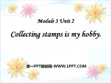 《Collecting stamps is my hobby》PPT课件