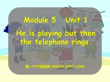《He is playing but then the telephone rings》PPT�n件
