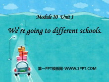 《We're going to different schools》PPT课件