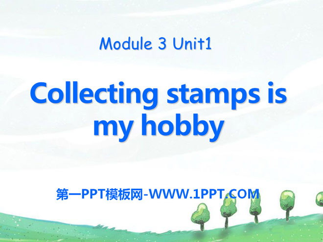 《Collecting stamps is my hobby》PPT课件2