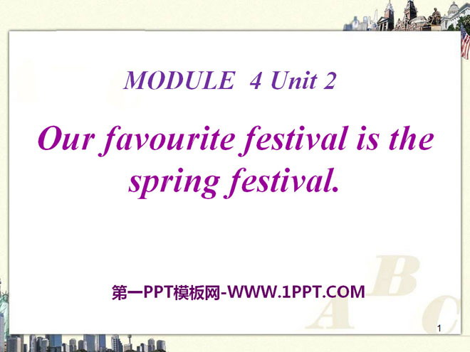 《Our favourite festival is the Spring Festival》PPT课件