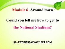 《Could you tell me how to get to the National Stadium?》around town PPT课件