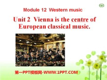 《Vienna is the centre of European classical music》Western music PPT课件