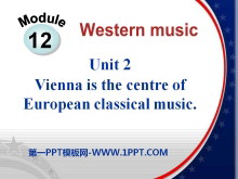 《Vienna is the centre of European classical music》Western music PPT课件3