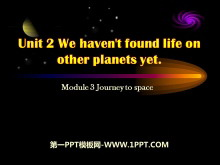 《We have not found life on any other planets yet》journey to space PPT课件