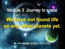 《We have not found life on any other planets yet》journey to space PPT课件2