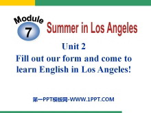 《Fill out our form and come to learn English in Los Angeles!》Summer in Los Angeles PPT课件