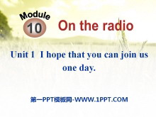 《I hope that you can join us one day》On the radio PPT课件