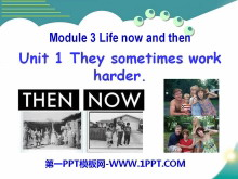 《They sometimes work harder》Life now and then PPT课件