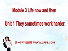 《They sometimes work harder》Life now and then PPT课件2