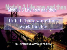 《They sometimes work harder》Life now and then PPT课件3