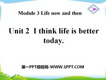 《I think life is better today》Life now and then PPT课件