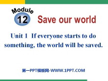 《If everyone starts to do something,the world will be saved》Save our world PPT课件