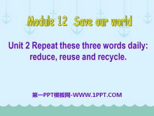 《Repeat these three words daily:reduce reuse and recycle》Save our world PPT课件3