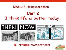 《I think life is better today》Life now and then PPT课件2