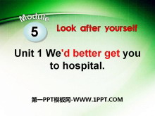 《We'd better get you to hospital》Look after yourself PPT课件