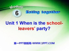 《When is the school-leavers'party?》Eating together PPT课件3