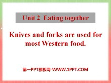 《Knives and forks are used for most Western food》Eating together PPT课件2