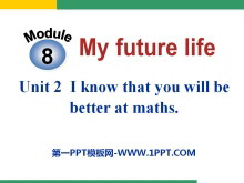《I know that you will be better at maths》My future life PPT课件
