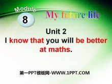 《I know that you will be better at maths》My future life PPT课件2