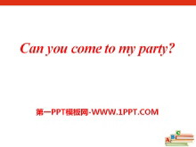 《Can you come to my party?》PPT�n件18