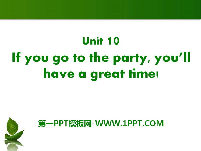 《If you go to the party you\ll have a great time!》PPT课件21