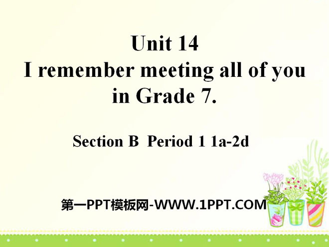 《I remember meeting all of you in Grade 7》PPT课件10