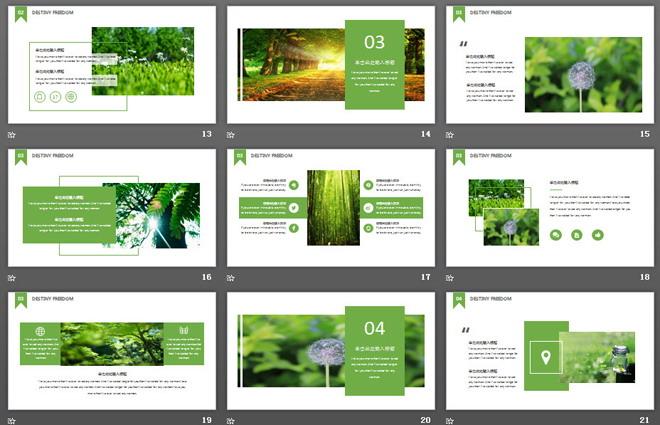 这是一套绿色清新森林图片排版背景的,自然风景PPT模板,共25张。第一PPT模板网提供精美自然风景幻灯片模板免费下载; 关键词:清新绿色树林树林幻灯片背景图片,动态自然风景模板,茂盛植物背景PPT模板,绿色扁平化幻灯片图表,.PPTX格式;