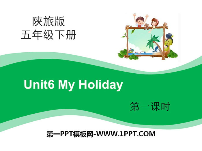 《My Holiday》PPT