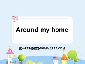 《Around my home》PPT