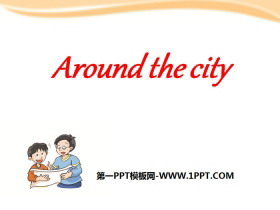 《Around the city》PPT