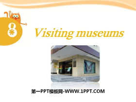 《Visiting museums》PPT