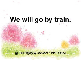 《We will go by train》PPT下载