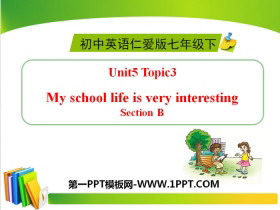 《My school life is very interesting》SectionB PPT