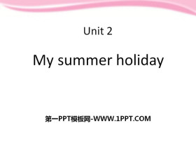 《My summer holiday》PPT