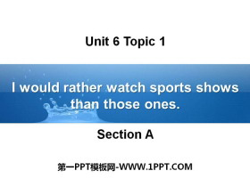 《I would rather watch sports shows than those ones》SectionA PPT