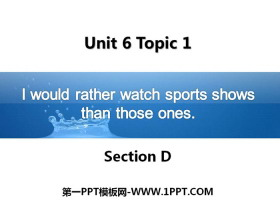 《I would rather watch sports shows than those ones》SectionD PPT